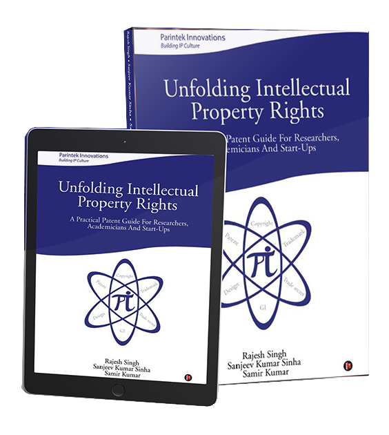 Unfolding Intellectual Property Rights : A Practical Patent Guide for Researchers, Academicians and start-ups